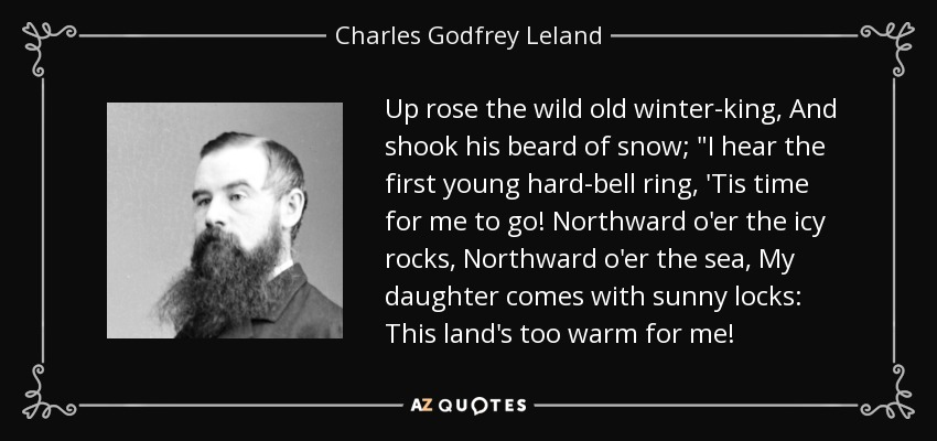Up rose the wild old winter-king, And shook his beard of snow;