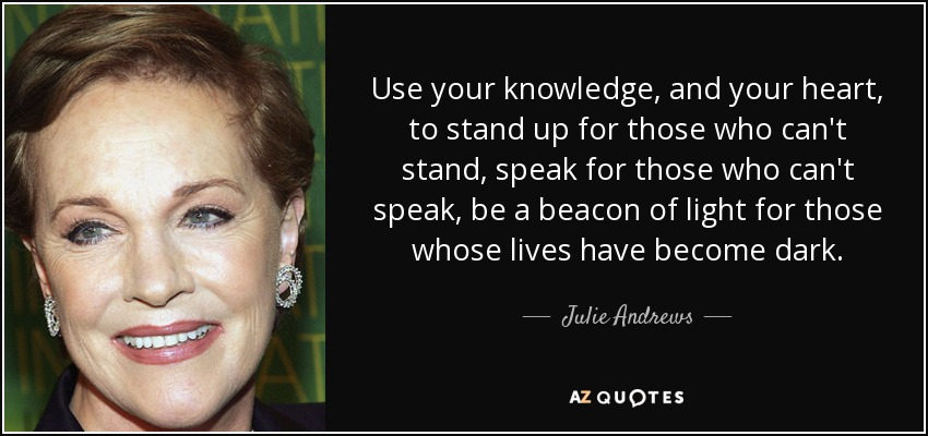 Julie Andrews Quote Use Your Knowledge And Your Heart To Stand Up