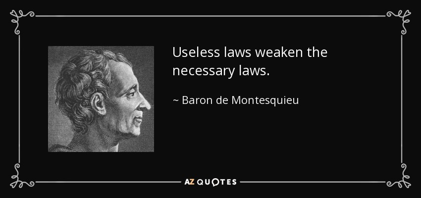 Useless laws weaken the necessary laws. - Baron de Montesquieu