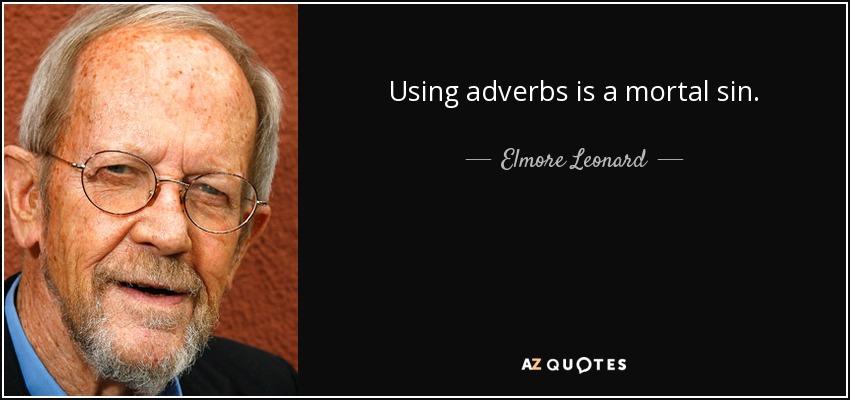 Using adverbs is a mortal sin. - Elmore Leonard