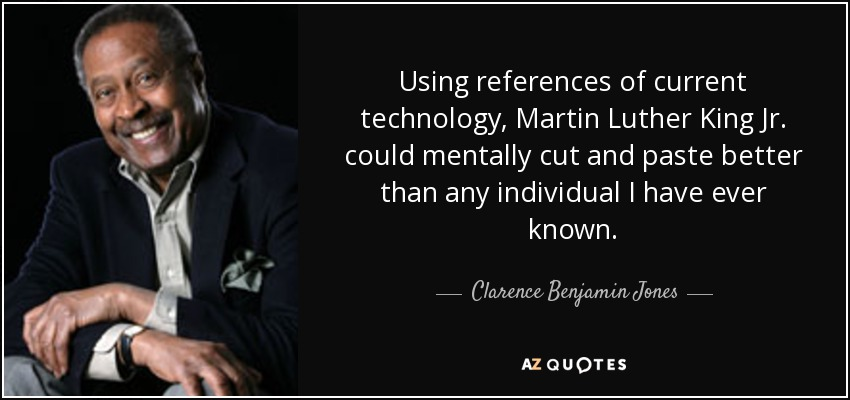 clarence benjamin jones quote using references of current  using references of current technology martin luther king jr could mentally cut and paste