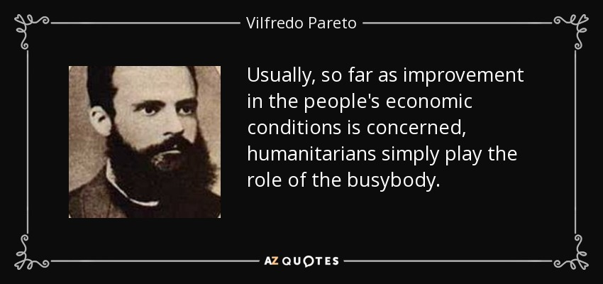 Usually, so far as improvement in the people's economic conditions is concerned, humanitarians simply play the role of the busybody. - Vilfredo Pareto