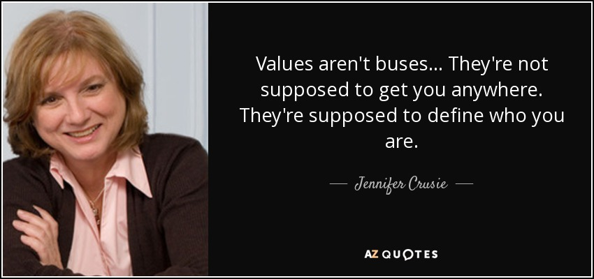 Values aren't buses... They're not supposed to get you anywhere. They're supposed to define who you are. - Jennifer Crusie