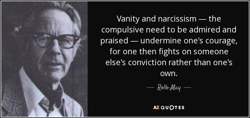 Rollo May Quote Vanity And Narcissism The Compulsive Need To Be Admired