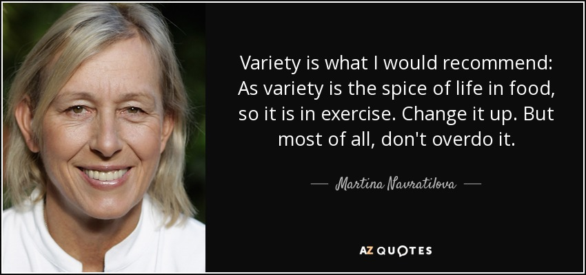 Spice Of Life Quote Pleasing Martina Navratilova Quote Variety Is What I Would Recommend As