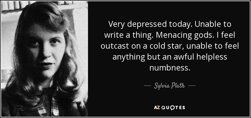 Sylvia Plath quote: Very depressed today. Unable to write a thing ...