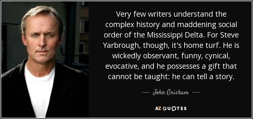 Very few writers understand the complex history and maddening social order of the Mississippi Delta. For Steve Yarbrough, though, it's home turf. He is wickedly observant, funny, cynical, evocative, and he possesses a gift that cannot be taught: he can tell a story. - John Grisham