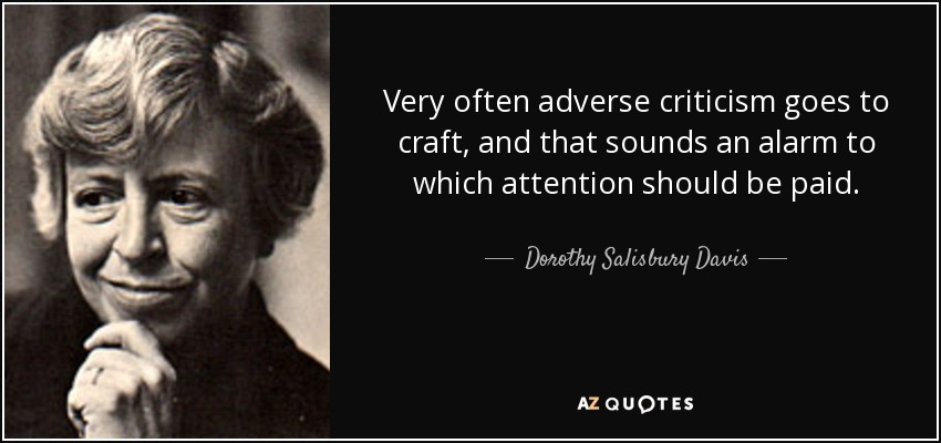 Very often adverse criticism goes to craft, and that sounds an alarm to which attention should be paid. - Dorothy Salisbury Davis
