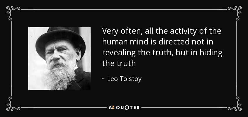 Very often, all the activity of the human mind is directed not in revealing the truth, but in hiding the truth - Leo Tolstoy
