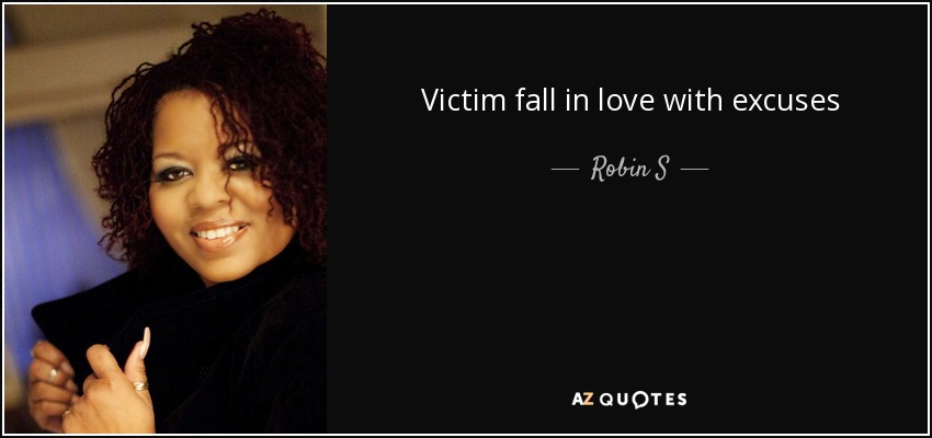 Victim fall in love with excuses - Robin S