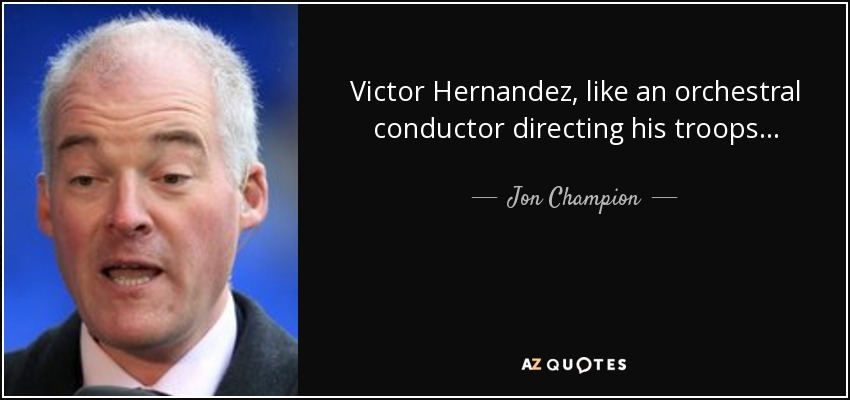 Victor Hernandez, like an orchestral conductor directing his troops... - Jon Champion