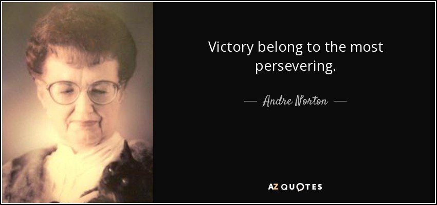 Victory belong to the most persevering. - Andre Norton