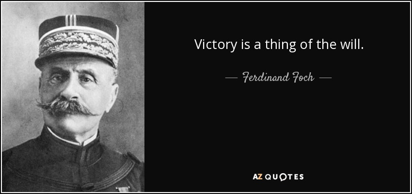 Ferdinand Foch The Most Powerful Weapon On Earth Is The: Ferdinand Foch Quote: Victory Is A Thing Of The Will