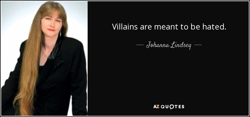 Villains are meant to be hated. - Johanna Lindsey