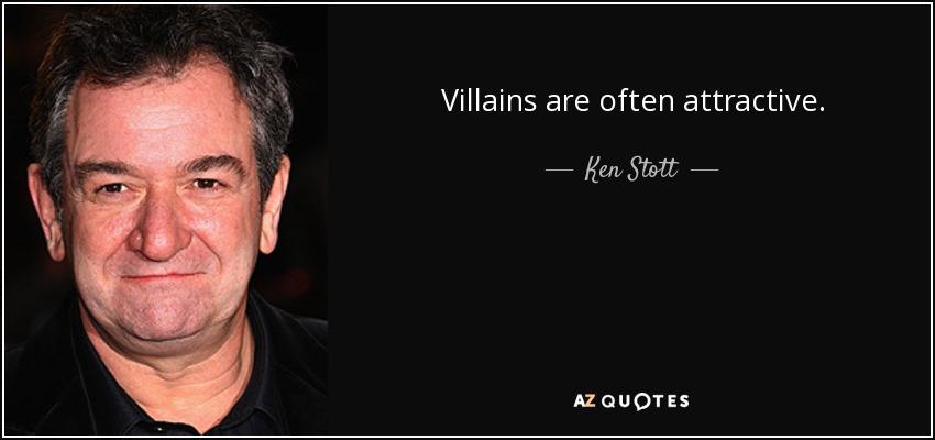 Villains are often attractive. - Ken Stott