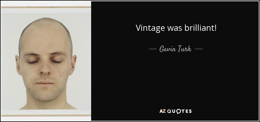 Vintage was brilliant! - Gavin Turk