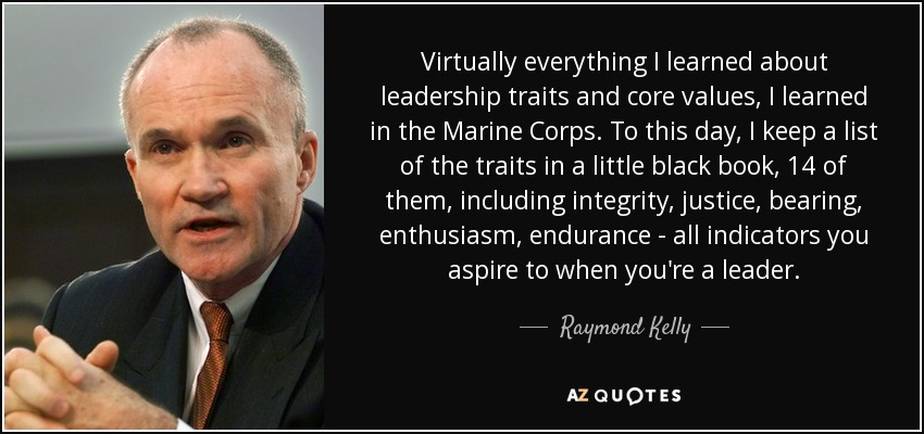 Raymond Kelly Quote Virtually Everything I Learned About Leadership