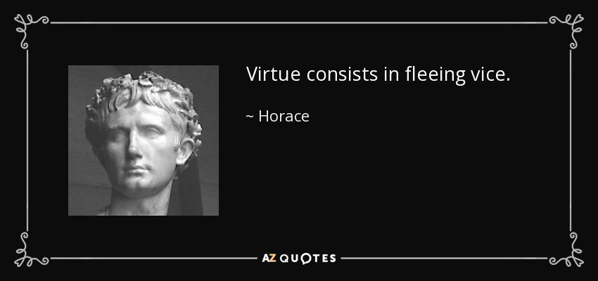 Virtue consists in fleeing vice. - Horace