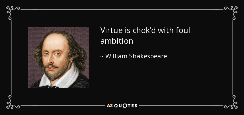 Virtue is chok'd with foul ambition - William Shakespeare