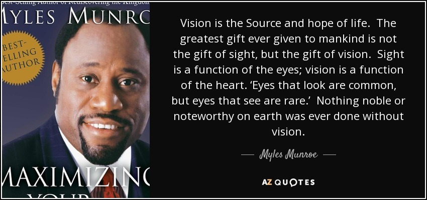 Quotes About Vision | Myles Munroe Quote Vision Is The Source And Hope Of Life The