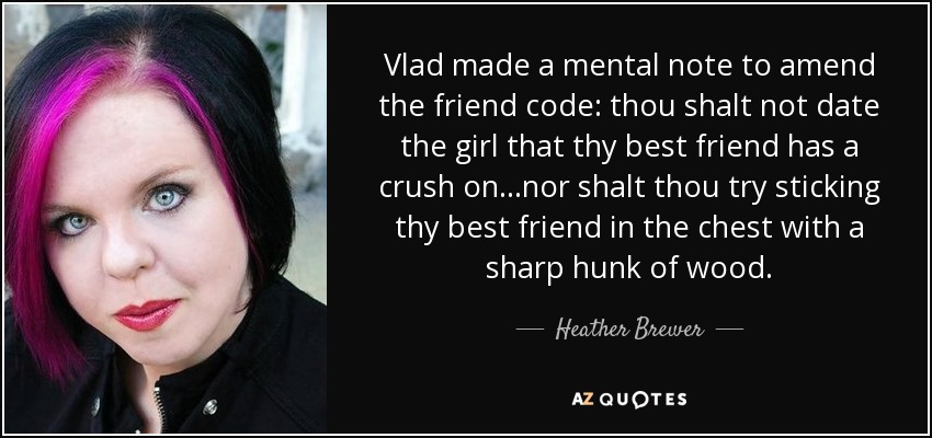 Heather Brewer Quote Vlad Made A Mental Note To Amend The Friend