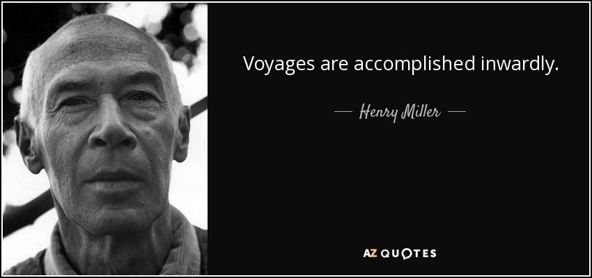 Voyages are accomplished inwardly. - Henry Miller