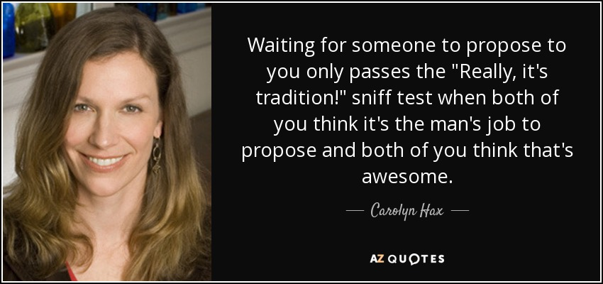 Carolyn Hax Quote Waiting For Someone To Propose To You Only Passes