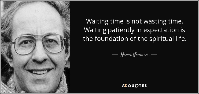 Henri Nouwen Quote Waiting Time Is Not Wasting Time Waiting