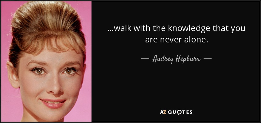 Audrey Hepburn Quote Walk With The Knowledge That You Are Never