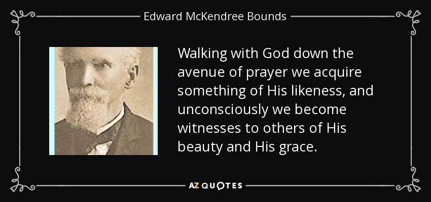 Edward Mckendree Bounds Quote Walking With God Down The Avenue Of