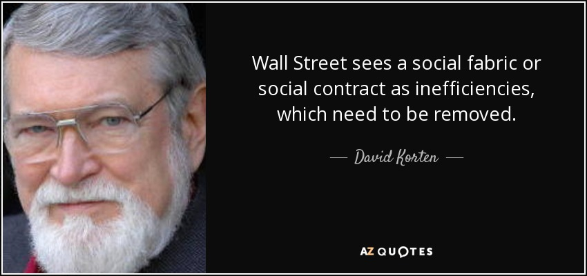 Wall Street sees a social fabric or social contract as inefficiencies, which need to be removed. - David Korten