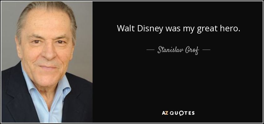 Walt Disney was my great hero. - Stanislav Grof