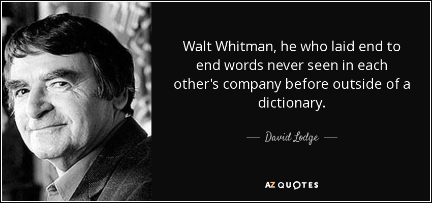 Walt Whitman, he who laid end to end words never seen in each other's company before outside of a dictionary. - David Lodge