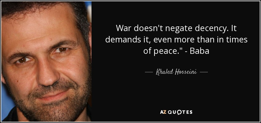 War doesn't negate decency. It demands it, even more than in times of peace.