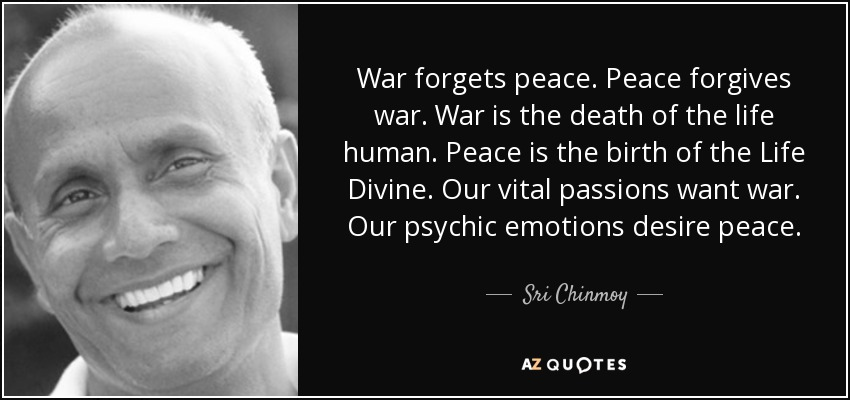 Sri Chinmoy Quote War Forgets Peace Peace Forgives War War Is The