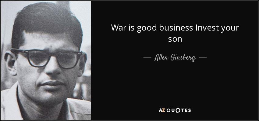 War is good business Invest your son - Allen Ginsberg