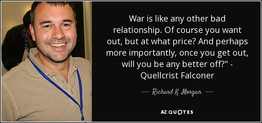 War is like any other bad relationship. Of course you want out, but at what price? And perhaps more importantly, once you get out, will you be any better off?