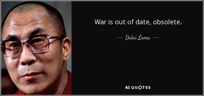 War is out of date, obsolete. - Dalai Lama