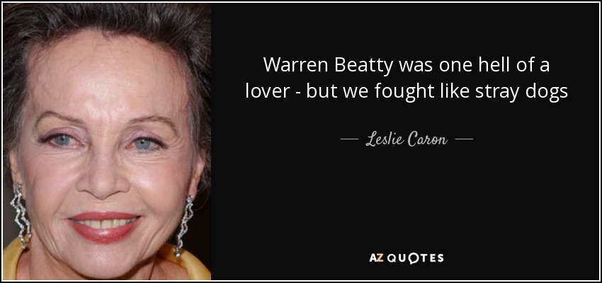 Warren Beatty was one hell of a lover - but we fought like stray dogs - Leslie Caron