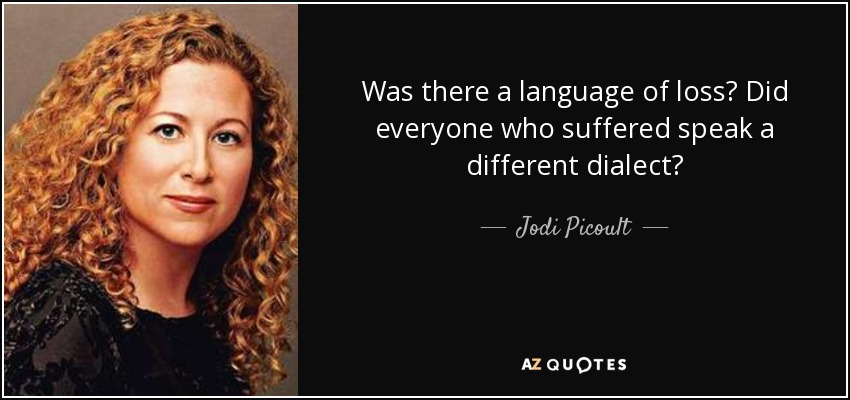 Was there a language of loss? Did everyone who suffered speak a different dialect? - Jodi Picoult