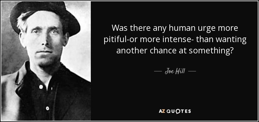 Was there any human urge more pitiful-or more intense- than wanting another chance at something? - Joe Hill