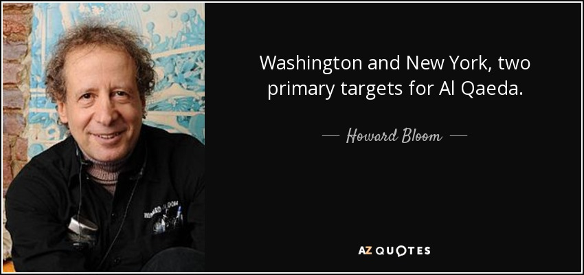 Washington and New York, two primary targets for Al Qaeda. - Howard Bloom