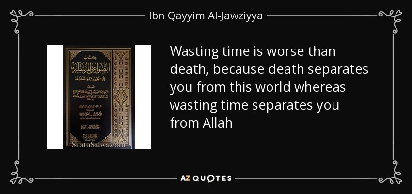 Ibn Qayyim Al-Jawziyya quote: Wasting time is worse than