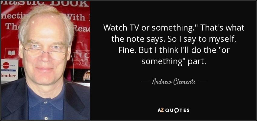 Watch TV or something.