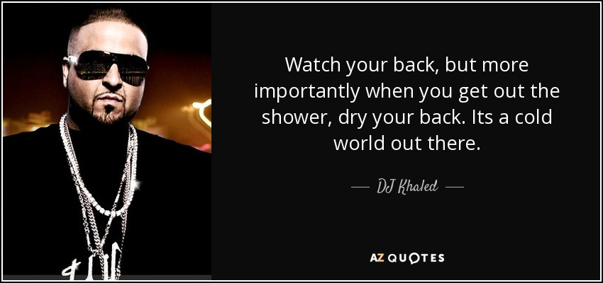 Dj Khaled Quote Watch Your Back But More Importantly When You Get