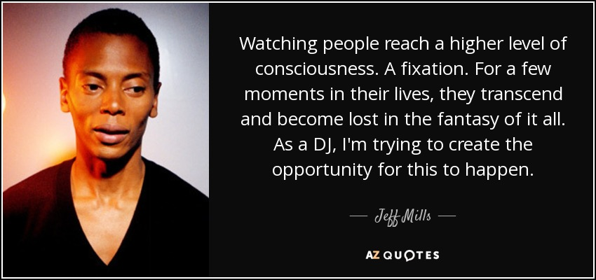 Jeff Mills Quote Watching People Reach A Higher Level Of