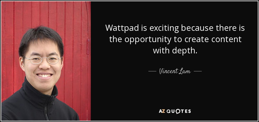 Vincent Lam quote: Wattpad is exciting because there is the