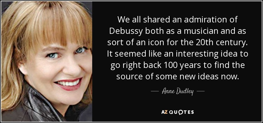 We all shared an admiration of Debussy both as a musician and as sort of an icon for the 20th century. It seemed like an interesting idea to go right back 100 years to find the source of some new ideas now. - Anne Dudley