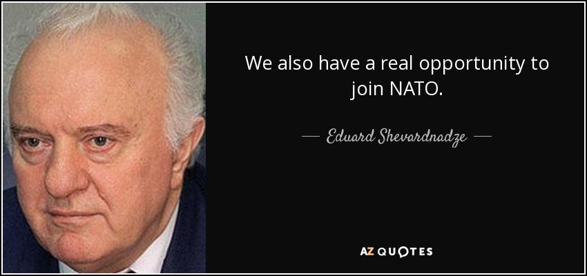 We also have a real opportunity to join NATO. - Eduard Shevardnadze