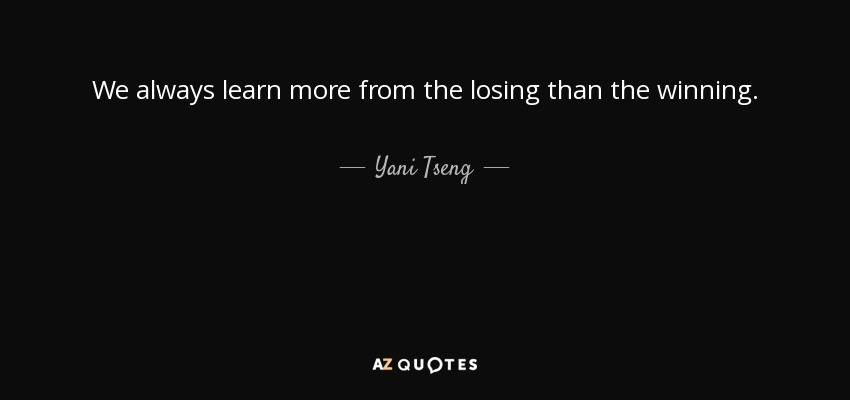 We always learn more from the losing than the winning. - Yani Tseng